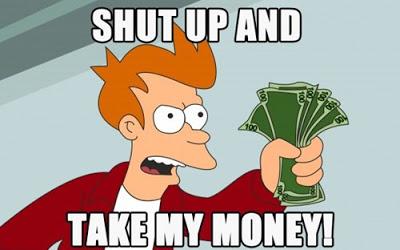 fry shut up and take my money