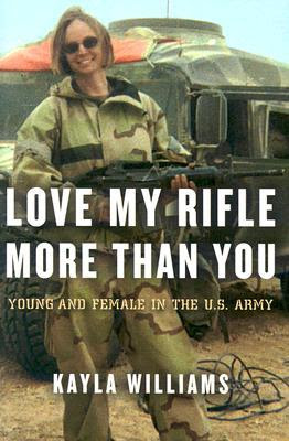 love my rifle more than you young and female in the us army kayla williams