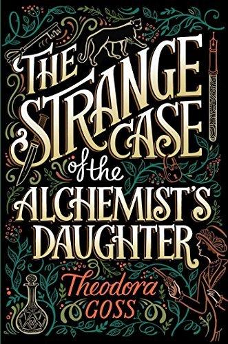 strange case of alchemist's daughter theodora goss