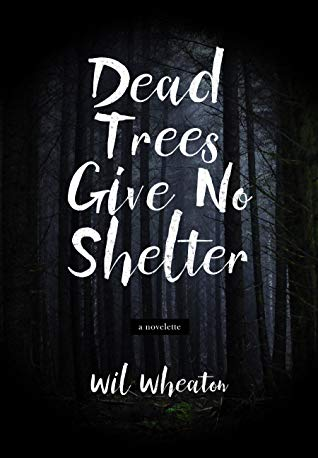 dead trees give no shelter wil wheaton